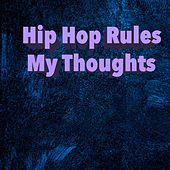 Hip Hop Rules My Thoughts von Various Artists