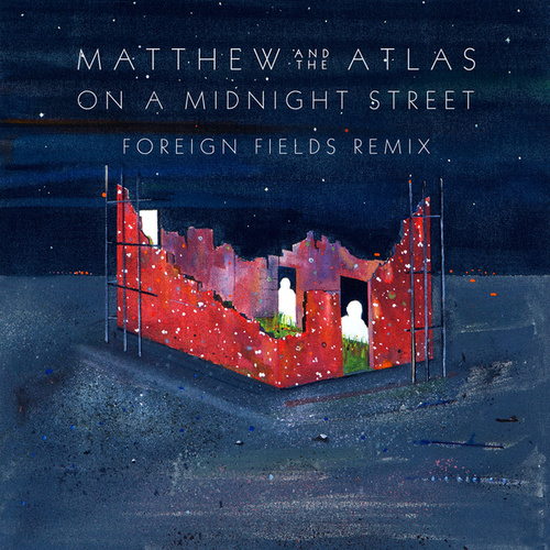 On A Midnight Street (Foreign Fields Remix) von Matthew and the Atlas