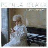 Sacrifice My Heart by Petula Clark