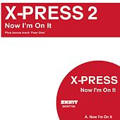 Now I'm On It (3 Track Maxi Single) by X-Press 2