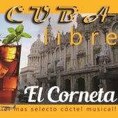 Cuba Libre: El Corneta (¡El Más Selecto Cóctel Musical!) de Various Artists