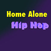 Home Alone Hip Hop by Various Artists