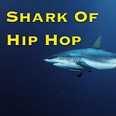 Sharks Of Hip Hop by Various Artists