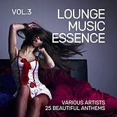 Lounge Music Essence (25 Beautiful Anthems), Vol. 3 von Various Artists