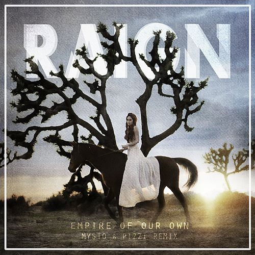 Empire of Our Own (Mysto & Pizzi Remix) - Single by Raign