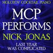 MCP Performs Nick Jonas: Last Year Was Complicated von Molotov Cocktail Piano