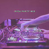 Ibiza Party Mix by Various Artists