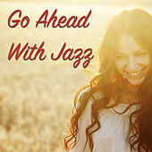 Go Ahead With Jazz by Various Artists