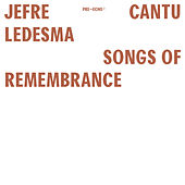 Songs Of Remembrance by Jefre Cantu-Ledesma