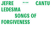 Songs Of Forgiveness by Jefre Cantu-Ledesma