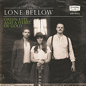 Green Eyes and a Heart of Gold by The Lone Bellow
