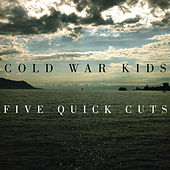 Five Quick Cuts - EP by Cold War Kids
