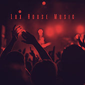 Lux House Music by Various Artists