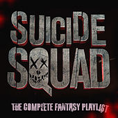 Suicide Squad - The Complete Fantasy Playlist de Various Artists