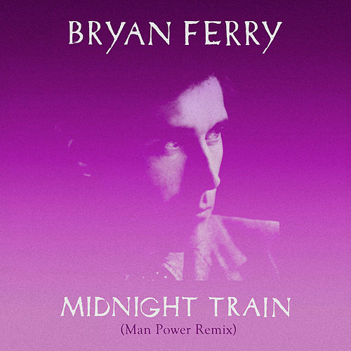 Midnight Train (Man Power Remix) von Bryan Ferry