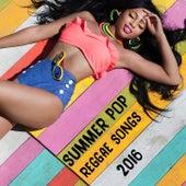 Summer Pop Reggae Songs 2016 (Deluxe Version) by Various Artists