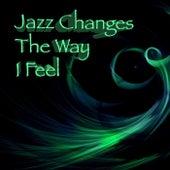 Jazz Changes The Way I Feel de Various Artists