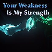 Your Weakness Is My Strength von Various Artists