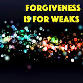 Forgiveness Is For Weaks de Various Artists