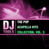 The Pop Acapella Hits Collection, Vol. 5 von Dj Tools