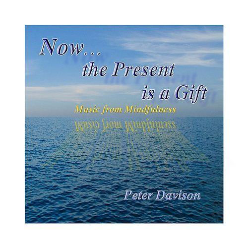 Now...the Present Is a Gift (Music from Mindfulness) by Peter Davison