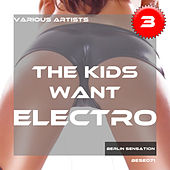 The Kids Want Electro, Vol. 3 (The Progressive House & Electro House Collection) by Various Artists