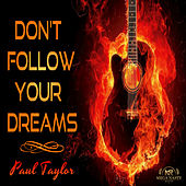 Don't Follow Your Dreams by Paul Taylor