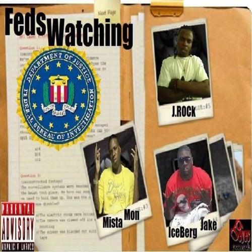 Feds Watching (feat. IceBerg Jake & Mista Mon) by J-Rock