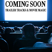 Coming Soon: Trailer Tracks & Movie Magic by Various Artists