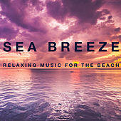 Sea Breeze: Relaxing Music for the Beach by Various Artists