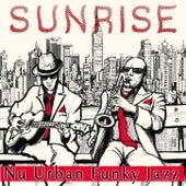 Sunrise: Nu Urban Funky Jazz by Various Artists