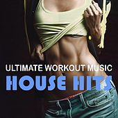 Ultimate Workout Music: House Hits by Various Artists