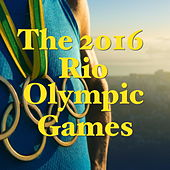The 2016 Rio Olympic Games von Various Artists