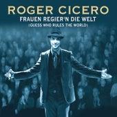 Frauen regier'n die Welt von Roger Cicero