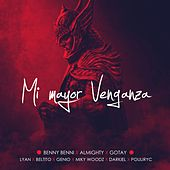 Mi Mayor Venganza (feat. Almighty, Darkiel, Lyan, Miky Woodz, Gotay, Puliryc, Genio & Beltito) von Benny Benni