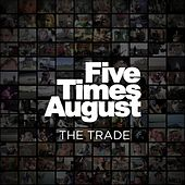 The Trade by Five Times August