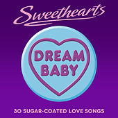 Dream Baby - Sweethearts (30 Sugar Coated Love Songs) by Various Artists