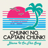 Blame It On This Song by Chunk! No Captain Chunk