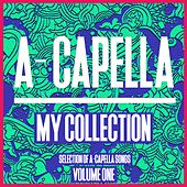 A-Cappella My Collection, Vol. 1 - Selection of a Cappella Songs by Various Artists
