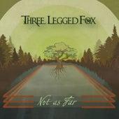 Not as Far by Three Legged Fox