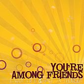 Enjoy Life & Half a Thought by You're Among Friends