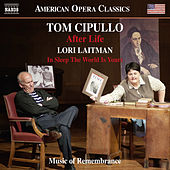 Tom Cipullo: After Life - Lori Laitman: In Sleep the World Is Yours by Various Artists
