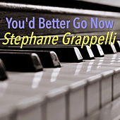 You'd Better Go Now de Stephane Grappelli