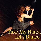 Take My Hand, Let's Dance by Various Artists