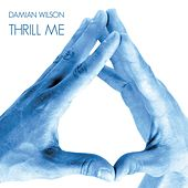 Thrill Me by Damian Wilson