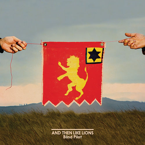 And Then Like Lions by Blind Pilot
