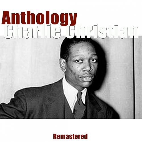 Anthology (Remastered) by Charlie Christian