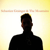 Sebastien Grainger And The Mountains by Sebastien Grainger