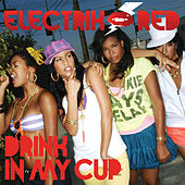 Drink In My Cup by Electrik Red