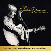 The John Denver Collection, Vol. 4: Sunshine On My Shoulders by John Denver